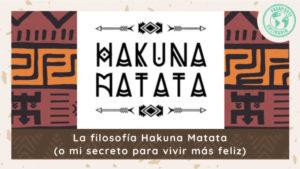 La filosofía Hakuna Matata